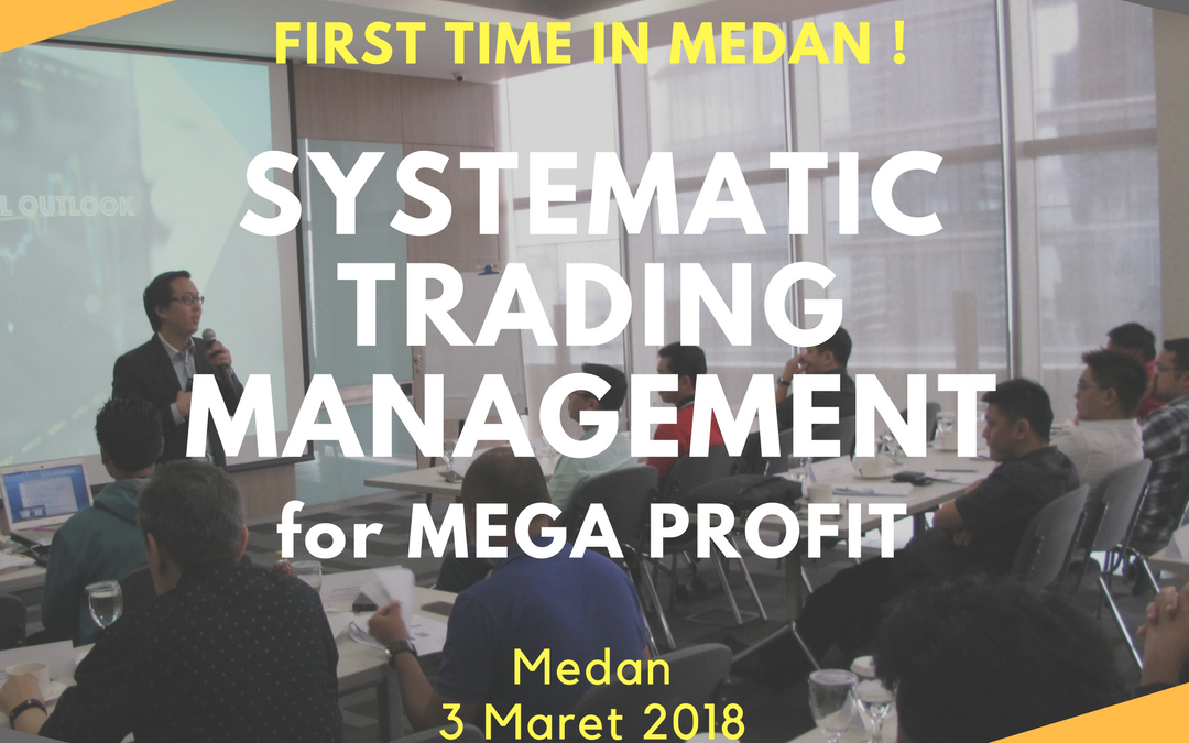 Systematic Trading Management | Medan, 3 Maret 2018